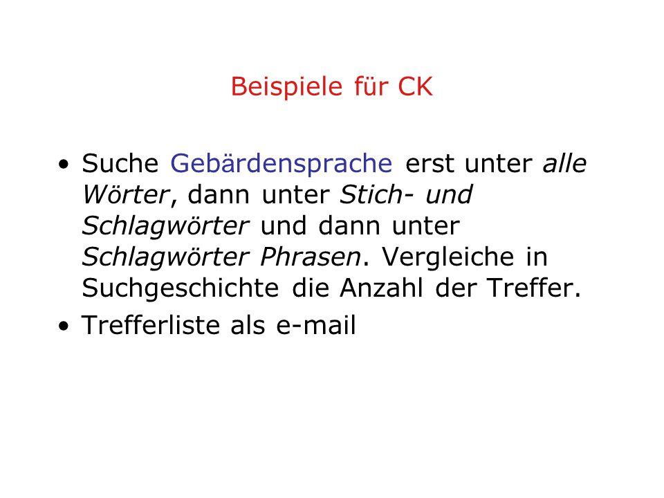 Beispiele f ü r CK Suche Geb ä rdensprache erst unter alle W ö rter, dann unter Stich- und Schlagw ö rter und dann unter Schlagw ö rter Phrasen.