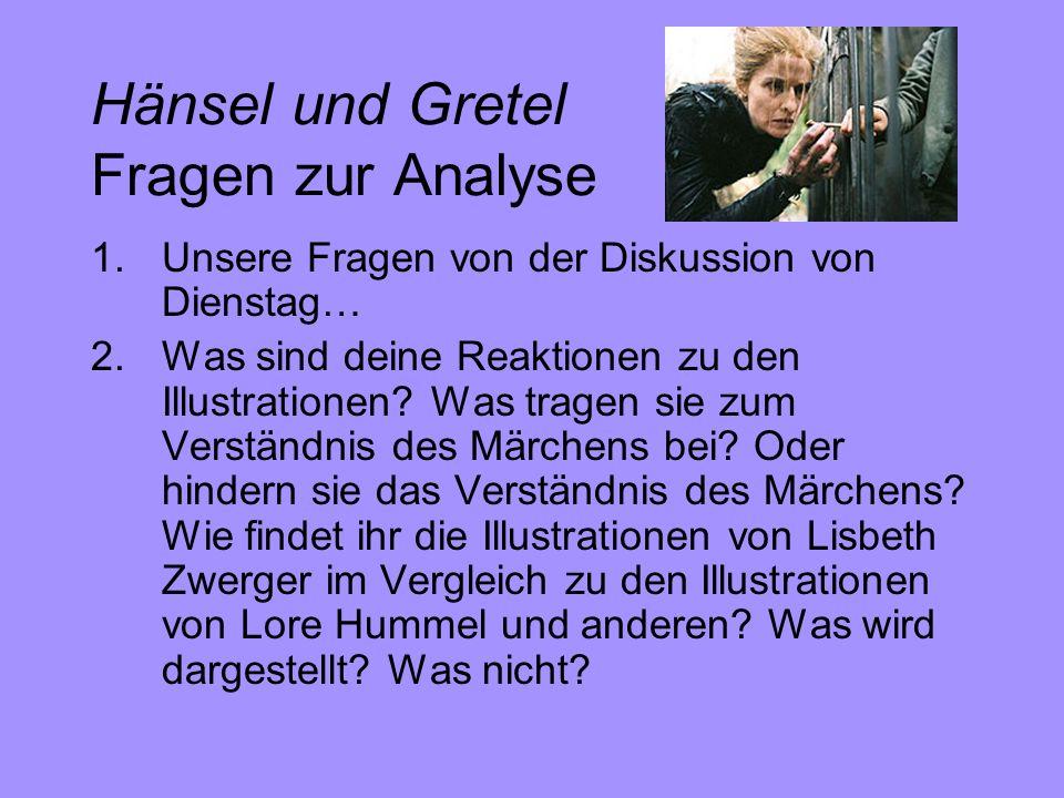 Hänsel und Gretel Fragen zur Analyse 1.Unsere Fragen von der Diskussion von Dienstag… 2.Was sind deine Reaktionen zu den Illustrationen? Was tragen si