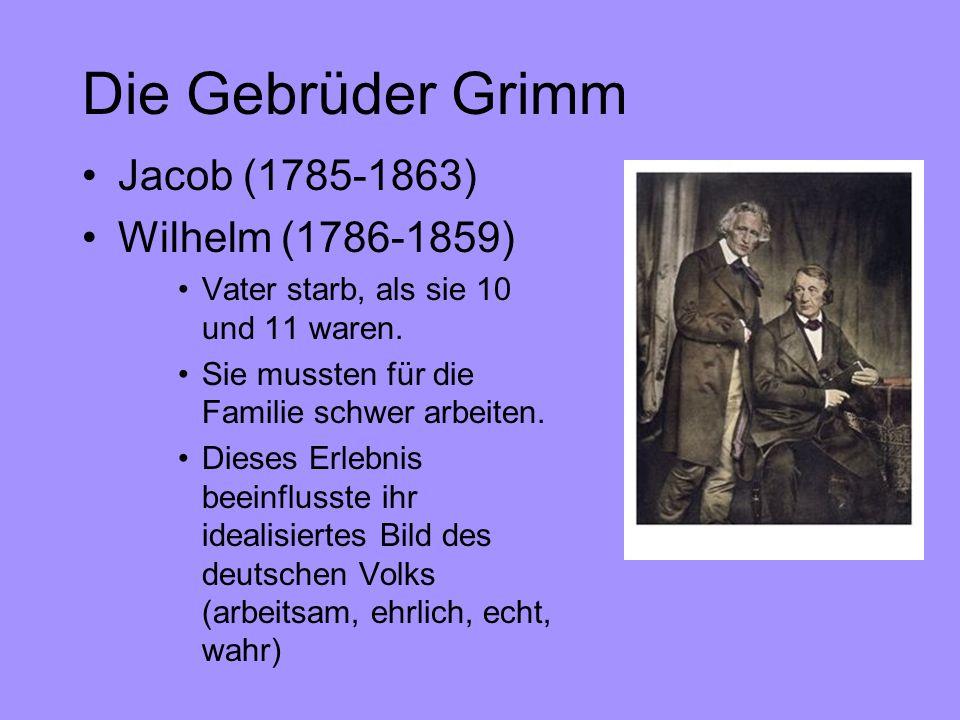 Die Gebrüder Grimm Jacob (1785-1863) Wilhelm (1786-1859) Vater starb, als sie 10 und 11 waren. Sie mussten für die Familie schwer arbeiten. Dieses Erl