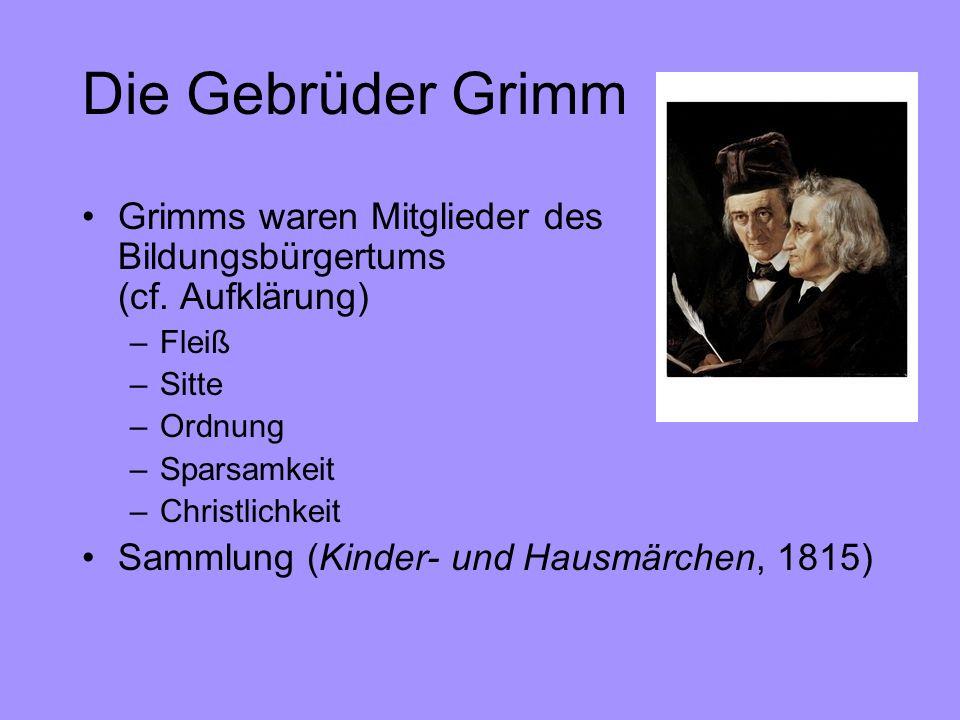 Die Gebrüder Grimm Grimms waren Mitglieder des Bildungsbürgertums (cf. Aufklärung) –Fleiß –Sitte –Ordnung –Sparsamkeit –Christlichkeit Sammlung (Kinde