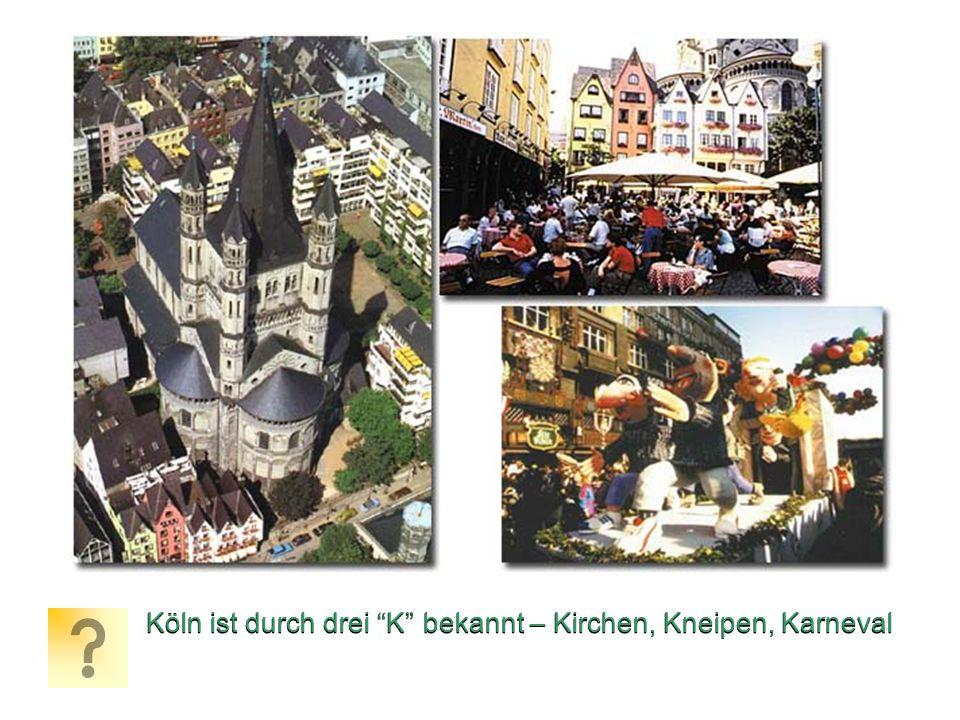 Köln ist durch drei K bekannt – Kirchen, Kneipen, Karneval