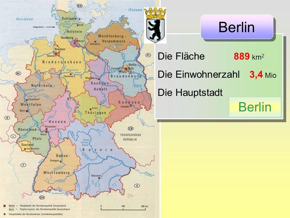 Die Fläche 889 km 2 Die Einwohnerzahl 3,4 Mio Die Hauptstadt Die Fläche 889 km 2 Die Einwohnerzahl 3,4 Mio Die Hauptstadt Berlin