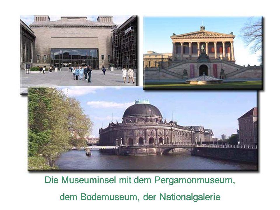 Die Museuminsel mit dem Pergamonmuseum, dem Bodemuseum, der Nationalgalerie Die Museuminsel mit dem Pergamonmuseum, dem Bodemuseum, der Nationalgalerie