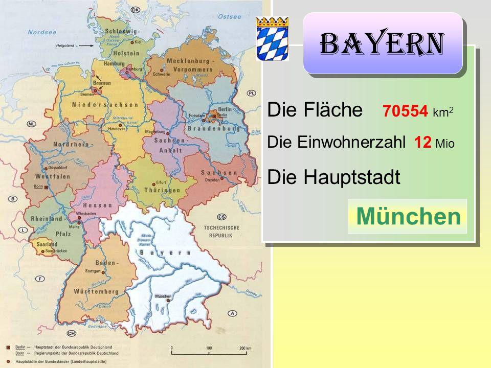 Die Fläche 70554 km 2 Die Einwohnerzahl 12 Mio Die Hauptstadt Die Fläche 70554 km 2 Die Einwohnerzahl 12 Mio Die Hauptstadt München Bayern