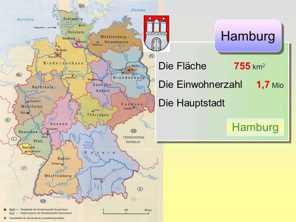 Die Fläche 755 km 2 Die Einwohnerzahl 1,7 Mio Die Hauptstadt Die Fläche 755 km 2 Die Einwohnerzahl 1,7 Mio Die Hauptstadt Hamburg