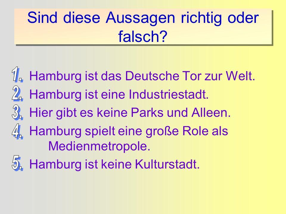 Sind diese Aussagen richtig oder falsch.Hamburg ist das Deutsche Tor zur Welt.