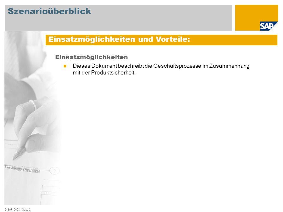 © SAP 2008 / Seite 2 Einsatzmöglichkeiten Dieses Dokument beschreibt die Geschäftsprozesse im Zusammenhang mit der Produktsicherheit. Einsatzmöglichke
