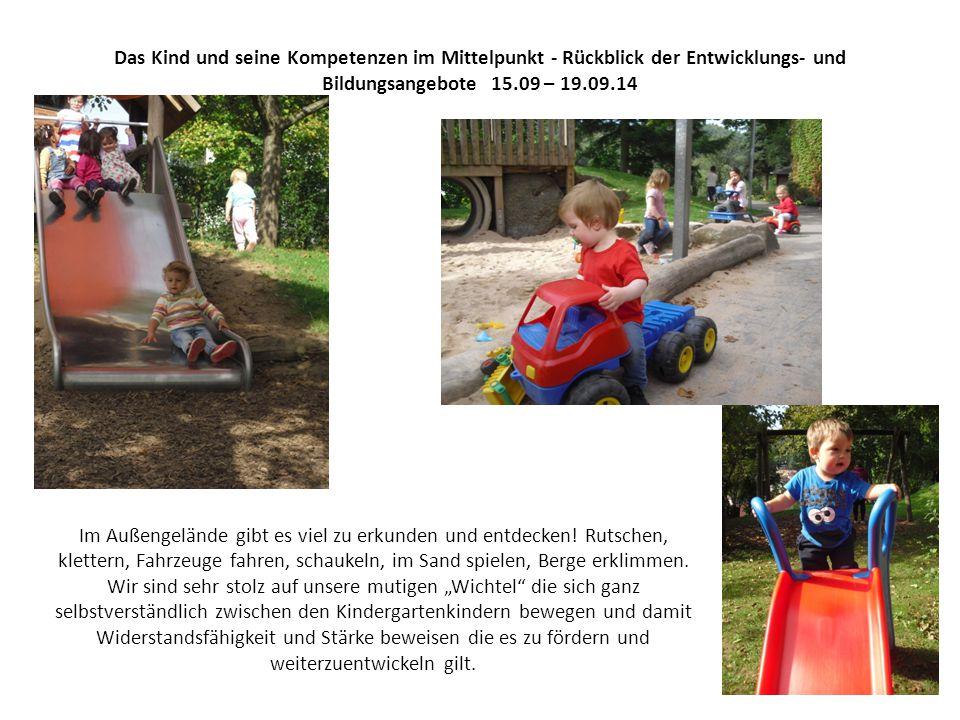 Das Kind und seine Kompetenzen im Mittelpunkt - Rückblick der Entwicklungs- und Bildungsangebote 15.09 – 19.09.14 Im Außengelände gibt es viel zu erkunden und entdecken.