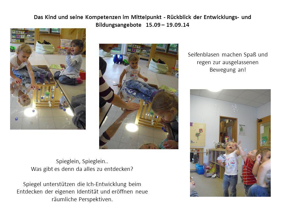 Das Kind und seine Kompetenzen im Mittelpunkt - Rückblick der Entwicklungs- und Bildungsangebote 15.09 – 19.09.14 Spieglein, Spieglein.. Was gibt es d