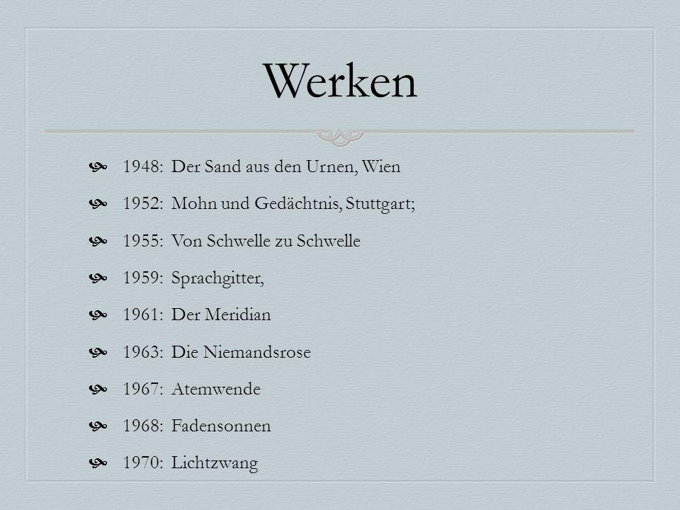 Werken  1948: Der Sand aus den Urnen, Wien  1952: Mohn und Gedächtnis, Stuttgart;  1955: Von Schwelle zu Schwelle  1959: Sprachgitter,  1961: Der