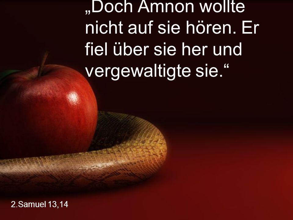 """2.Samuel 13,14 """"Doch Amnon wollte nicht auf sie hören. Er fiel über sie her und vergewaltigte sie."""""""