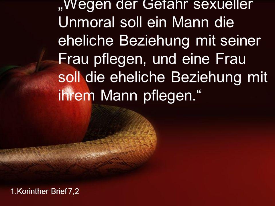 """1.Korinther-Brief 7,5 """"Danach sollt ihr wieder zusammenkommen; sonst könnte euch der Satan in Versuchung bringen, weil es euch schwer fallen würde, euer sexuelles Verlangen zu kontrollieren."""