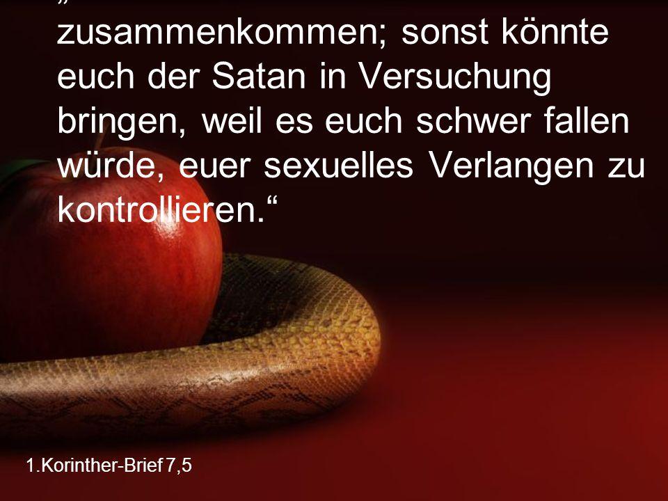 """1.Korinther-Brief 7,5 """"Danach sollt ihr wieder zusammenkommen; sonst könnte euch der Satan in Versuchung bringen, weil es euch schwer fallen würde, eu"""