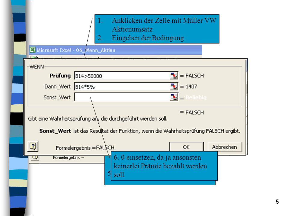 5 1.Anklicken der Zelle mit Müller VW Aktienumsatz 2.Eingeben der Bedingung 3.Dann Zeile anklicken 4.Zelle mit Müller VW Aktienumsatz wählen 5.mit 5 % multiplizieren 6.