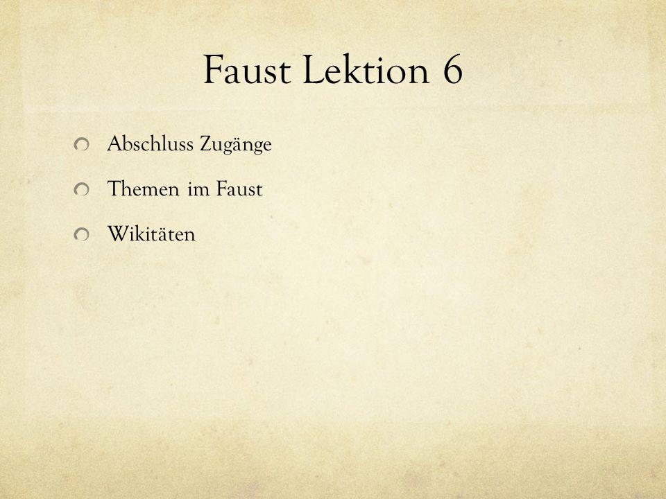 Faust Lektion 6 Abschluss Zugänge Themen im Faust Wikitäten