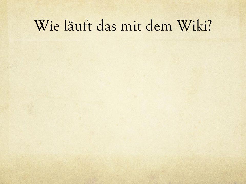 Wie läuft das mit dem Wiki?