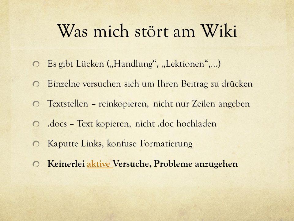 """Was mich stört am Wiki Es gibt Lücken (""""Handlung"""", """"Lektionen"""",...) Einzelne versuchen sich um Ihren Beitrag zu drücken Textstellen – reinkopieren, ni"""