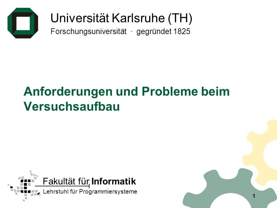 Universität Karlsruhe (TH) Forschungsuniversität · gegründet 1825 Lehrstuhl für Programmiersysteme Fakultät für Informatik 1 Anforderungen und Probleme beim Versuchsaufbau