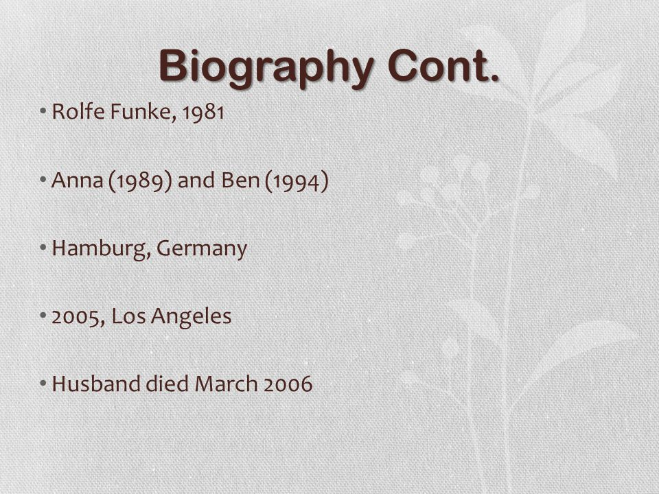Biography Cont. Rolfe Funke, 1981 Anna (1989) and Ben (1994) Hamburg, Germany 2005, Los Angeles Husband died March 2006