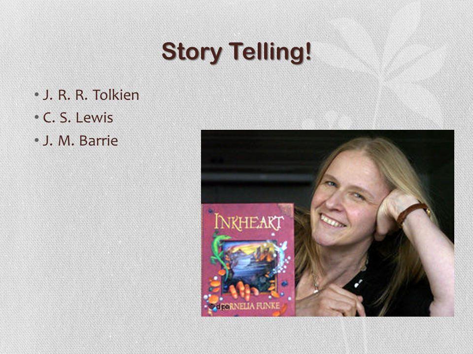 Story Telling! J. R. R. Tolkien C. S. Lewis J. M. Barrie