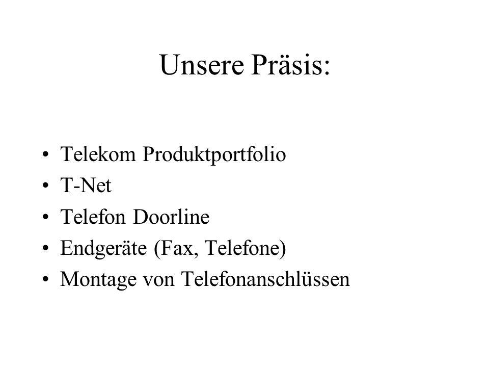 Unsere Präsis: Telekom Produktportfolio T-Net Telefon Doorline Endgeräte (Fax, Telefone) Montage von Telefonanschlüssen