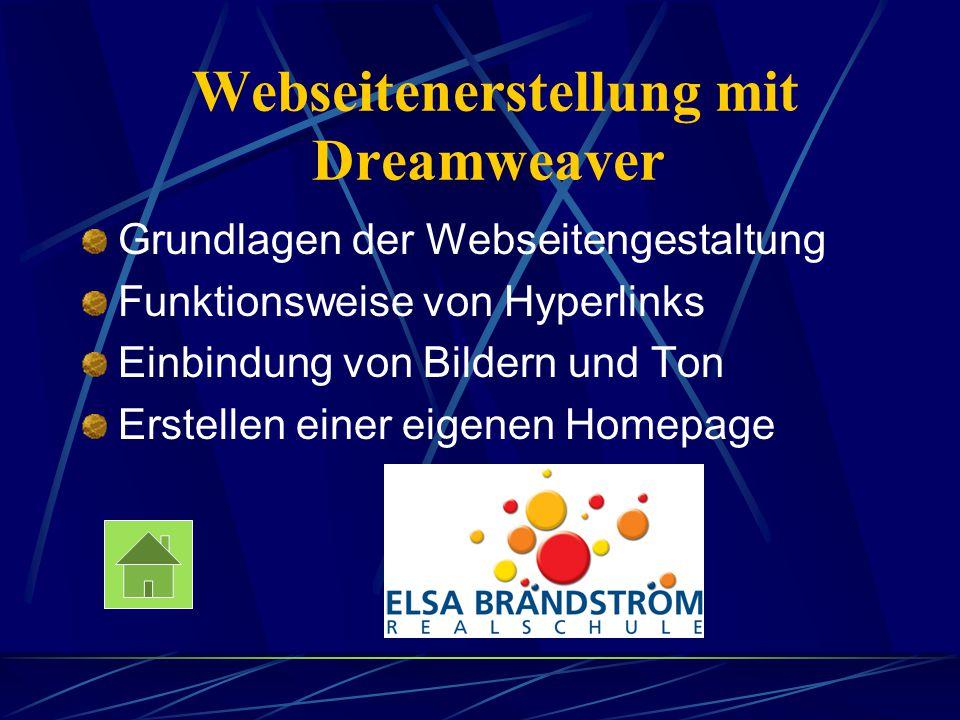 Webseitenerstellung mit Dreamweaver Grundlagen der Webseitengestaltung Funktionsweise von Hyperlinks Einbindung von Bildern und Ton Erstellen einer ei