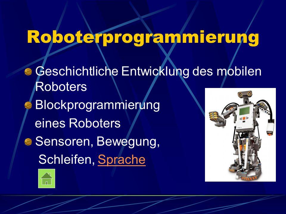 Roboterprogrammierung Geschichtliche Entwicklung des mobilen Roboters Blockprogrammierung eines Roboters Sensoren, Bewegung, Schleifen, SpracheSprache