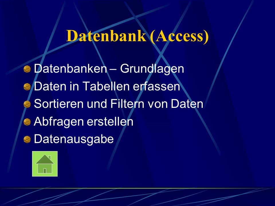 Datenbank (Access) Datenbanken – Grundlagen Daten in Tabellen erfassen Sortieren und Filtern von Daten Abfragen erstellen Datenausgabe