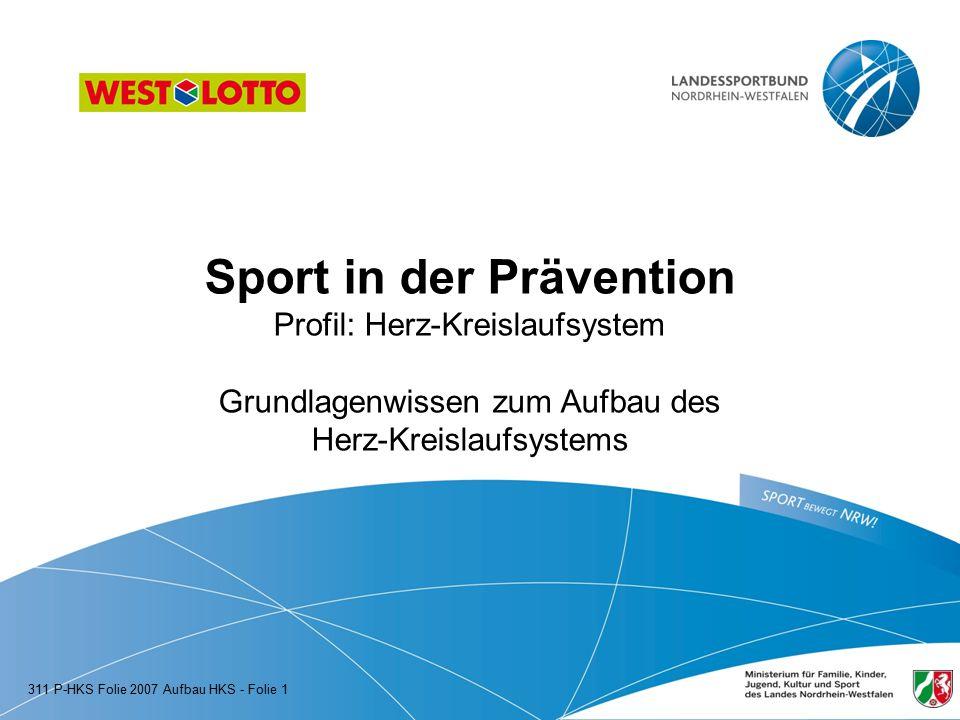 Sport in der Prävention Profil: Herz-Kreislaufsystem Grundlagenwissen zum Aufbau des Herz-Kreislaufsystems 311 P-HKS Folie 2007 Aufbau HKS - Folie 1
