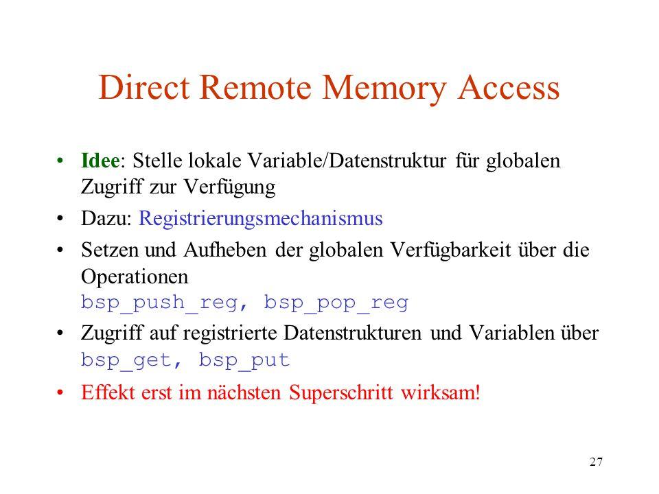 27 Direct Remote Memory Access Idee: Stelle lokale Variable/Datenstruktur für globalen Zugriff zur Verfügung Dazu: Registrierungsmechanismus Setzen un