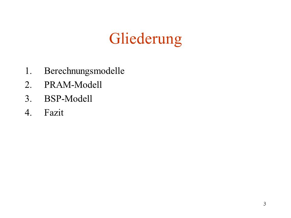 3 Gliederung 1.Berechnungsmodelle 2.PRAM-Modell 3.BSP-Modell 4.Fazit