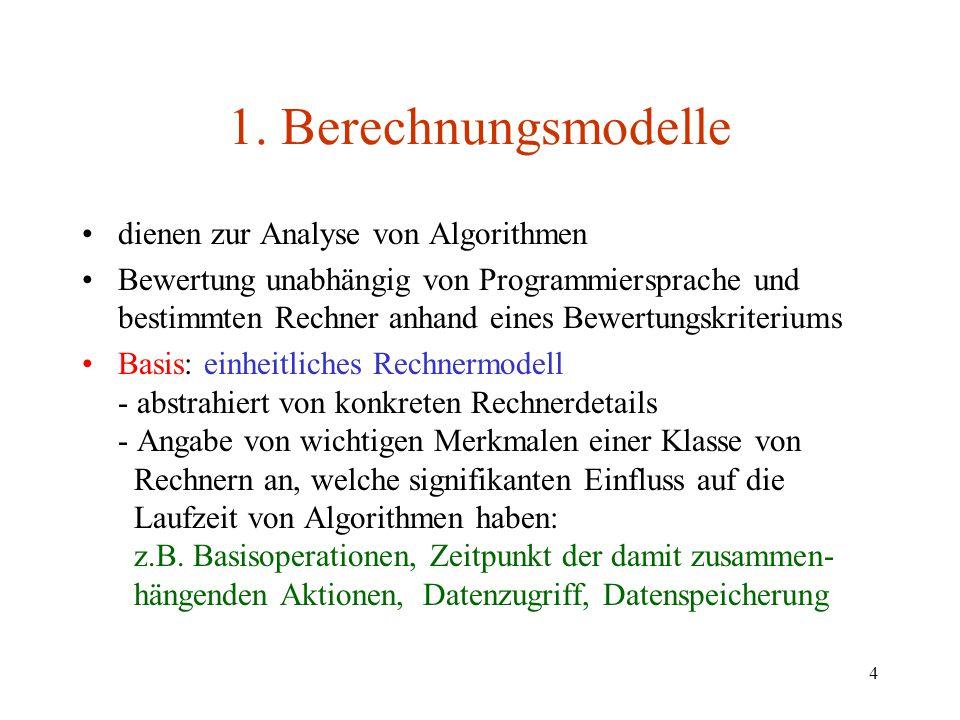 4 1. Berechnungsmodelle dienen zur Analyse von Algorithmen Bewertung unabhängig von Programmiersprache und bestimmten Rechner anhand eines Bewertungsk