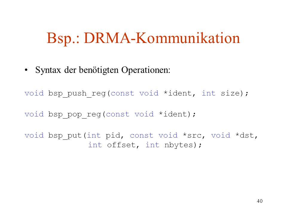 40 Bsp.: DRMA-Kommunikation Syntax der benötigten Operationen: void bsp_push_reg(const void *ident, int size); void bsp_pop_reg(const void *ident); vo