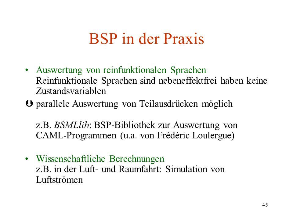 45 BSP in der Praxis Auswertung von reinfunktionalen Sprachen Reinfunktionale Sprachen sind nebeneffektfrei haben keine Zustandsvariablen Þparallele A