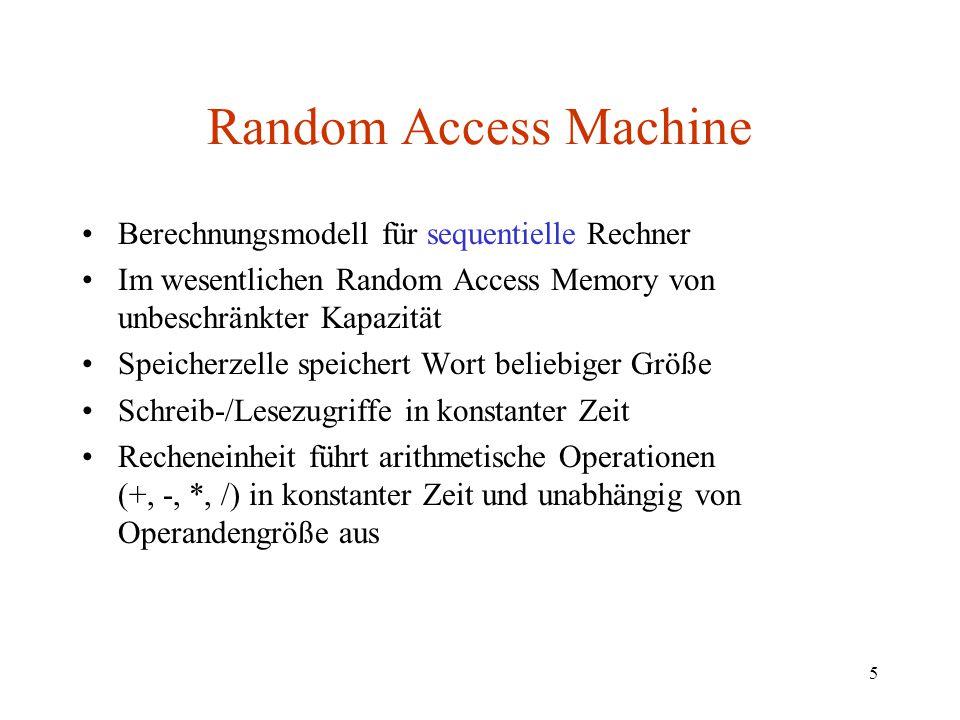 5 Random Access Machine Berechnungsmodell für sequentielle Rechner Im wesentlichen Random Access Memory von unbeschränkter Kapazität Speicherzelle spe
