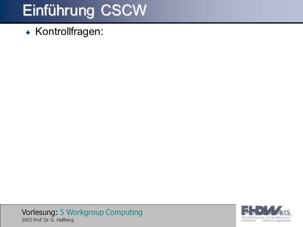 Vorlesung: 5 Workgroup Computing 2003 Prof. Dr. G. Hellberg Einführung CSCW Kontrollfragen: