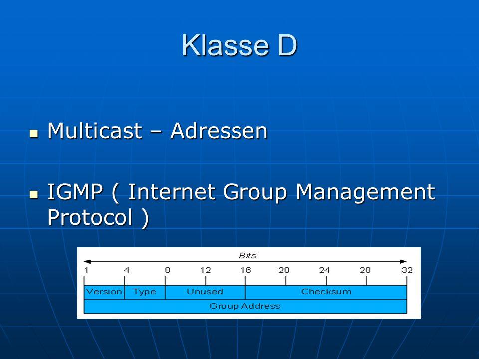 Klasse D Multicast – Adressen Multicast – Adressen IGMP ( Internet Group Management Protocol ) IGMP ( Internet Group Management Protocol )