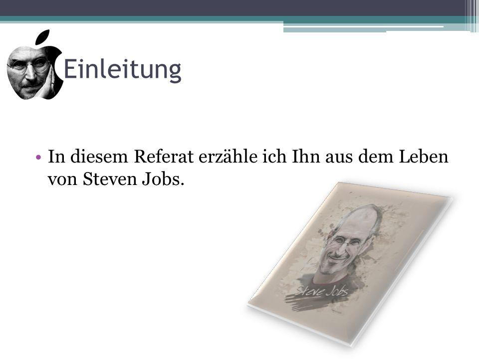 In diesem Referat erzähle ich Ihn aus dem Leben von Steven Jobs. Einleitung