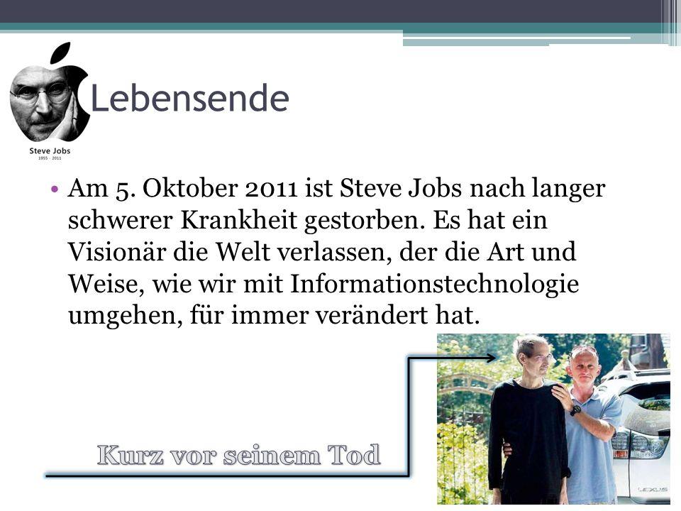 Am 5.Oktober 2011 ist Steve Jobs nach langer schwerer Krankheit gestorben.