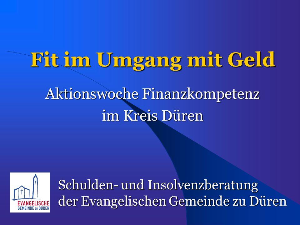 Fit im Umgang mit Geld Aktionswoche Finanzkompetenz im Kreis Düren Schulden- und Insolvenzberatung der Evangelischen Gemeinde zu Düren