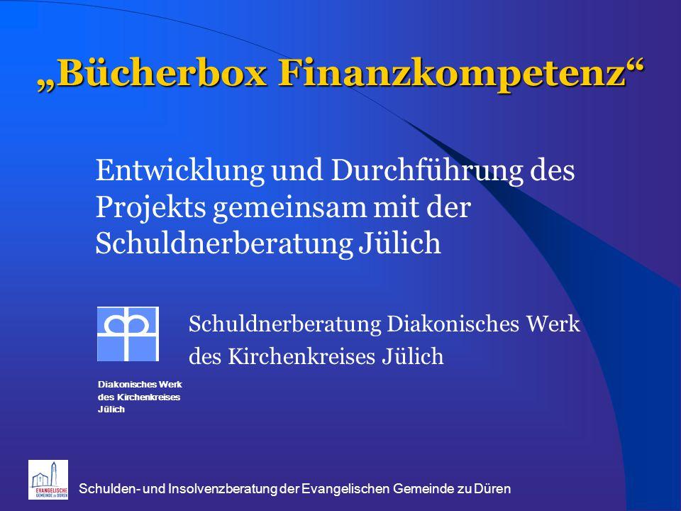 """Schulden- und Insolvenzberatung der Evangelischen Gemeinde zu Düren """"Bücherbox Finanzkompetenz"""" Entwicklung und Durchführung des Projekts gemeinsam mi"""