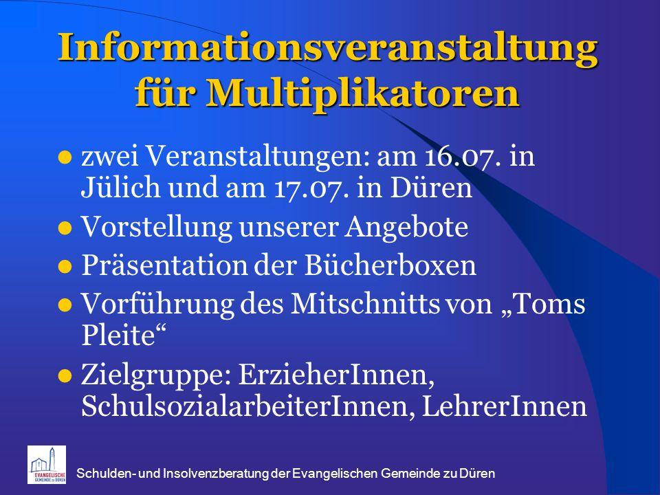 Schulden- und Insolvenzberatung der Evangelischen Gemeinde zu Düren Informationsveranstaltung für Multiplikatoren zwei Veranstaltungen: am 16.07. in J