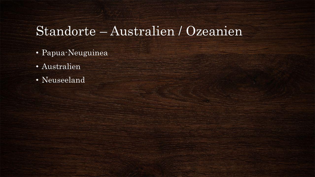 Standorte – Australien / Ozeanien Papua-Neuguinea Australien Neuseeland