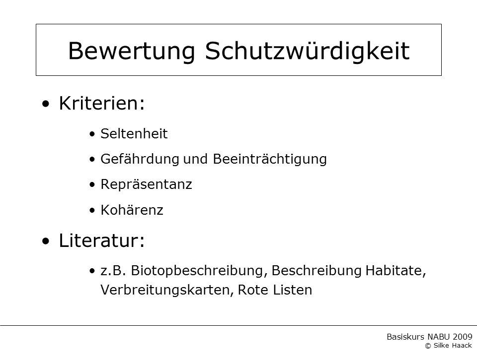 Basiskurs NABU 2009 © Silke Haack Kriterien: Seltenheit Gefährdung und Beeinträchtigung Repräsentanz Kohärenz Literatur: z.B. Biotopbeschreibung, Besc