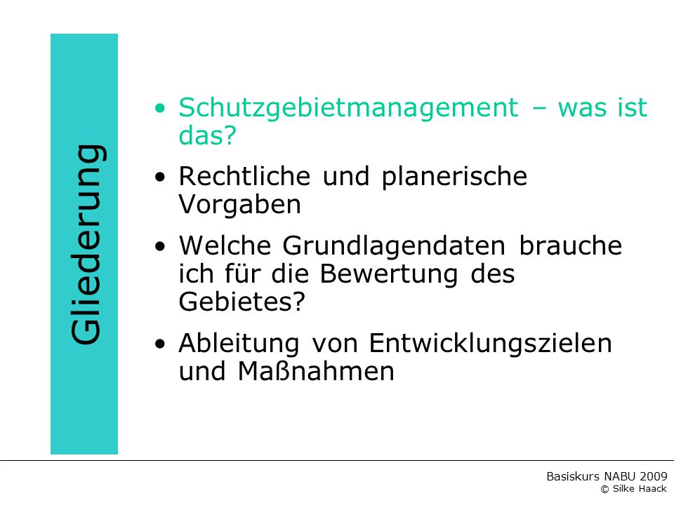 Basiskurs NABU 2009 © Silke Haack Schutzgebietsmanagement Bewertung / Abwägung Formulierung / Anpassung Entwicklungsziele Abstimmung mit Nutzern, Eigentümern, TÖB Umsetzung Grundlagenerhebung / Erfolgskontrolle Maßnahmenplanung