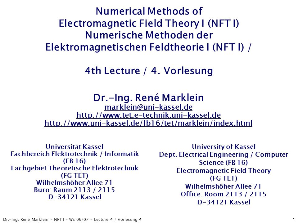 Dr.-Ing. René Marklein - NFT I - WS 06/07 - Lecture 4 / Vorlesung 4 1 Numerical Methods of Electromagnetic Field Theory I (NFT I) Numerische Methoden