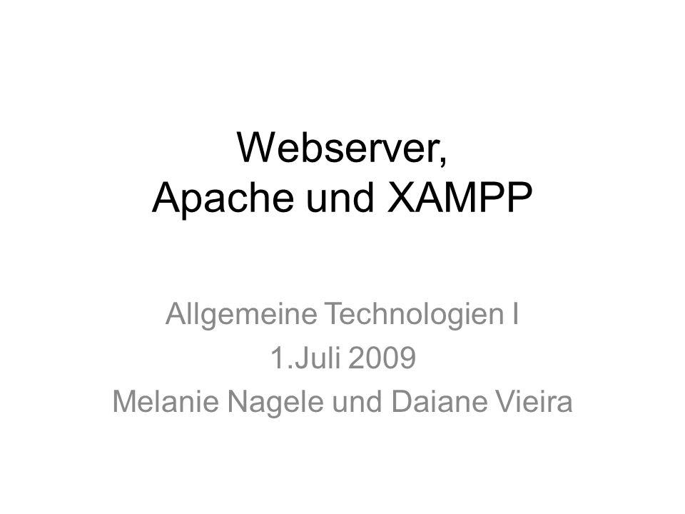 Webserver, Apache und XAMPP Allgemeine Technologien I 1.Juli 2009 Melanie Nagele und Daiane Vieira