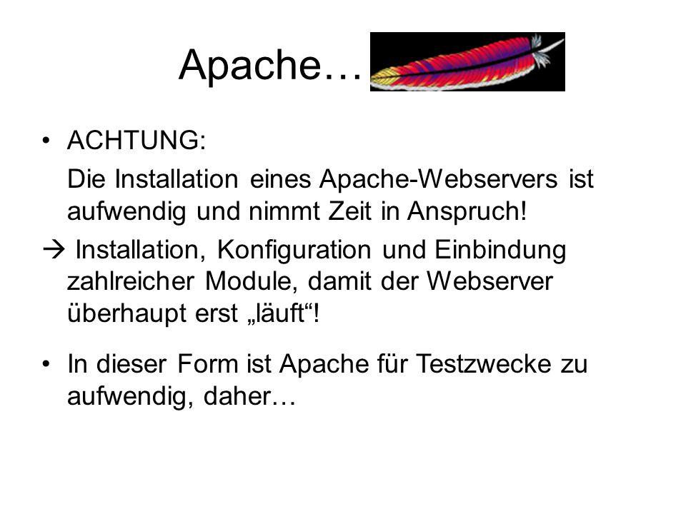 Apache… ACHTUNG: Die Installation eines Apache-Webservers ist aufwendig und nimmt Zeit in Anspruch!  Installation, Konfiguration und Einbindung zahlr
