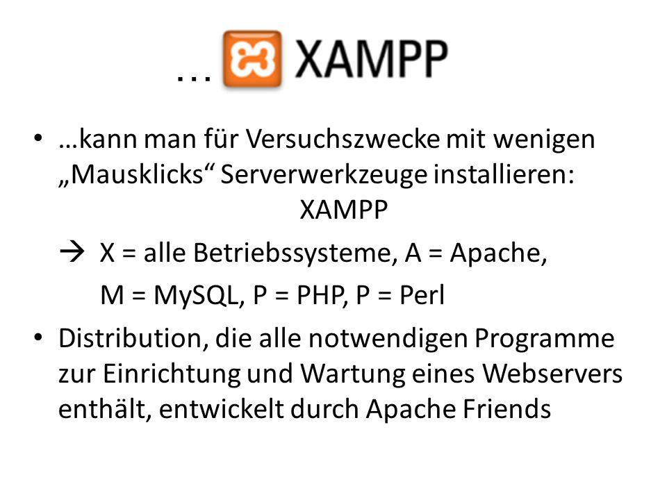 """… …kann man für Versuchszwecke mit wenigen """"Mausklicks"""" Serverwerkzeuge installieren: XAMPP  X = alle Betriebssysteme, A = Apache, M = MySQL, P = PHP"""