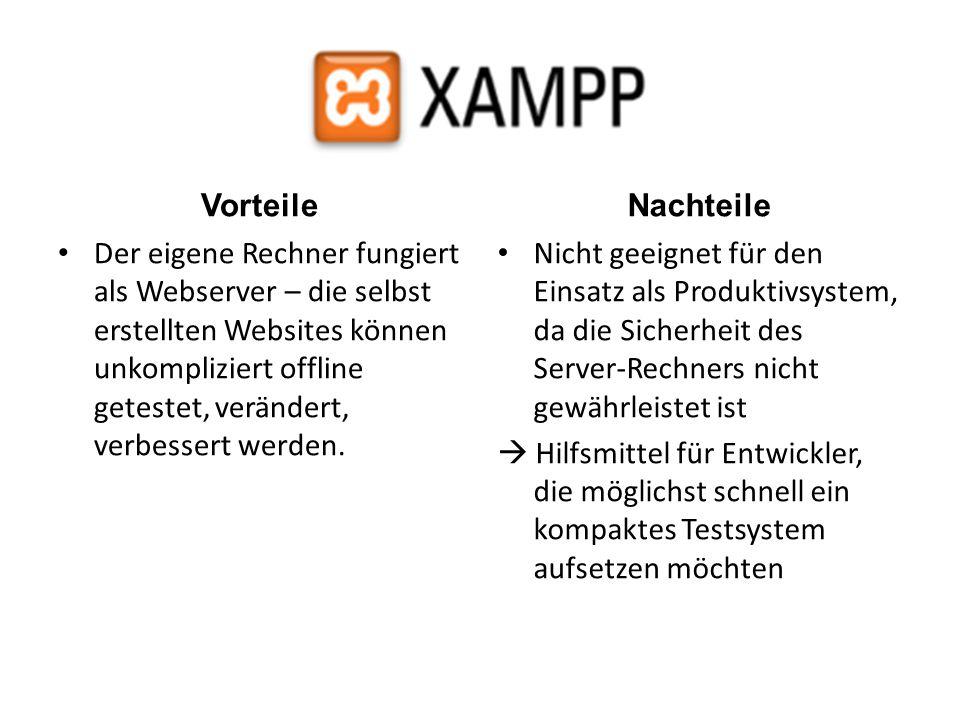 Vorteile Der eigene Rechner fungiert als Webserver – die selbst erstellten Websites können unkompliziert offline getestet, verändert, verbessert werde